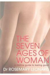 The Seven Ages of Woman - A lifetime guide to feeling good - LEONARD, ROSEMARY - Régikönyvek