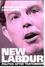 New Labour  - Politics after Thatcherism - DRIVER, STEPHEN - Régikönyvek