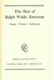 The Best of Ralph Waldo Emerson - Essays, Poems, Addresses - Emerson, Ralph Waldo - Régikönyvek