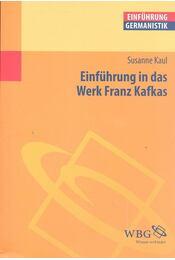 Einführung in das Werk Franz Kafkas - KAUL, SUSANNE - Régikönyvek