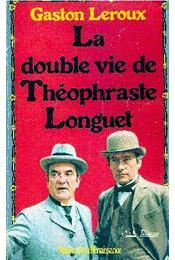 La double vie de Théophraste Longuet - Gaston Leroux - Régikönyvek