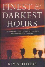 Finest & Darkest Hours - The Decisive Events in British Politics from Churchill to Blair - JEFFERYS, KEVIN - Régikönyvek