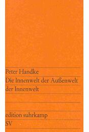 Die Innenwelt der Außenwelt der Innenwelt - Handke, Peter - Régikönyvek