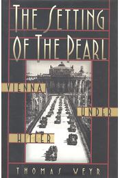 The Setting of the Pearl – Vienna under Hitler - WEYR, THOMAS - Régikönyvek