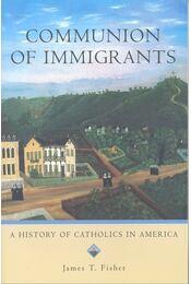 Communion of Immigrants – A History of Catholics in America - FISHER, JAMES T, - Régikönyvek