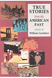 True Stories from the American Past - GRAEBNER, WILLIAM (editor) - Régikönyvek