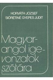 Magyar-angol igevonzatok szótára - Horváth József, Siórétiné Gyepes Judit - Régikönyvek