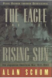 The Eagle and the Rising Sun – The Japanese-American War 1941-1943 - SCHOM, ALAN - Régikönyvek