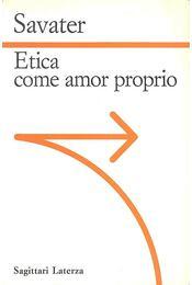 Etica come amor proprio - Savater, Fernando - Régikönyvek