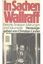 In Sachen Wallraff – Berichte, Analysen, Meinungen und Dokumente - LINDER, CHRISTIAN (editor) - Régikönyvek