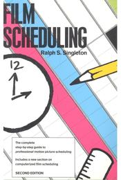 Film Scheduling – The Complete Step-by-Step Guide to Professional Motion Picture Scheduling - SINGLETON, RALPH S. - Régikönyvek