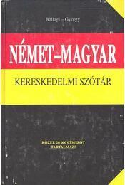 Német-magyar kereskedelmi szótár - BALLAGI, MÓR – GYÖRGY, ALADÁR - Régikönyvek