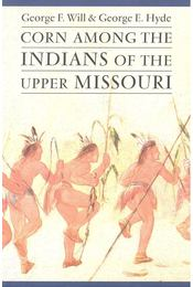 Corn Among the Indians of the Upper Missouri - WILL, GEORGE F. - HYDE, GEORGE E. - Régikönyvek