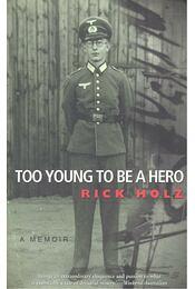 Too Young to Be a Hero - HOLZ, RICK - Régikönyvek