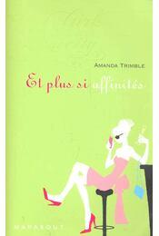 Et plus si affinités - TRIMBLE, AMANDA - Régikönyvek