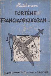 Történt Franciaországban - Hutchinson, R. C. - Régikönyvek