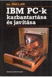 IBM PC-k karbantartása és javítása - Ian Sinclair - Régikönyvek