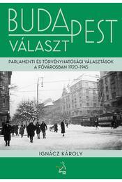 Budapest választParlamenti és törvényhatósági választások Budapesten, 1920-1945 - Ignácz Károly - Régikönyvek