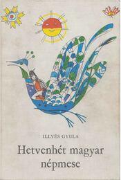 Hetvenhét magyar népmese - Illyés Gyula - Régikönyvek