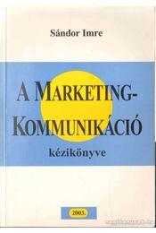 A marketingkommunikáció kézikönyve - Imre Sándor - Régikönyvek