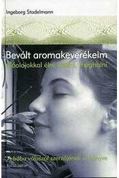 Bevált aromakeverékeim - Ingeborg Stadelmann - Régikönyvek
