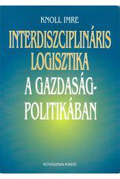 Interdiszciplináris logisztika a gazdaságpolitikában - Knoll Imre dr. - Régikönyvek