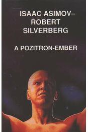 A pozitron-ember - Isaac Asimov, Robert Silverberg - Régikönyvek