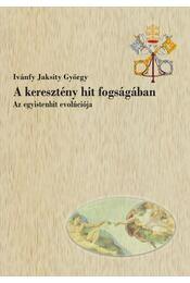 A keresztény hit fogságában - Ivánfy Jaksity György - Régikönyvek
