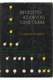 Bevezetés az orvosi genetikába - J. A. Fraser, Roberts - Régikönyvek