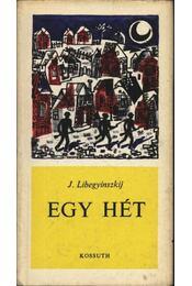 Egy hét - J. Libegyinszkij - Régikönyvek