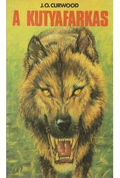 A kutyafarkas - J. O. Curwood - Régikönyvek