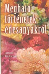 Megható történetek édesanyákról - Jack Canfield, Mark Victor Hansen - Régikönyvek