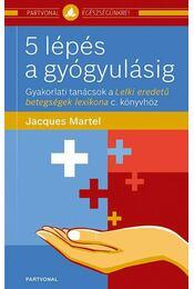 5 lépés a gyógyulásig - Jacques Martel - Régikönyvek