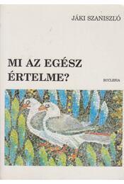 Mi az egész értelme? - Jáki László - Régikönyvek