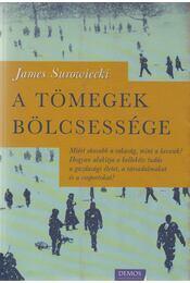 A tömegek bölcsessége - James Surowiecki - Régikönyvek