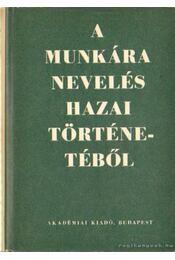 A munkára nevelés hazai történetéből - Jausz Béla (szerk.), Zibelen Endre (szerk.), Faludi Szilárd - Régikönyvek