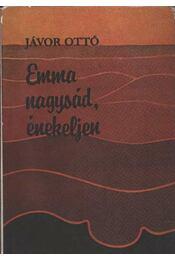 Emma nagysád, énekeljen - Jávor Ottó - Régikönyvek