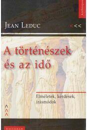 A történészek és az idő - Jean Leduc - Régikönyvek