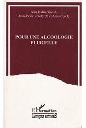 Pour une alcoologie plurielle - Jean-Pierre Zolotareff, Alain Cerclé - Régikönyvek