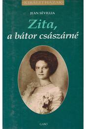 Zita, a bátor császárné - Jean Sévillia - Régikönyvek