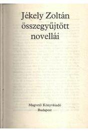 Jékely Zoltán összegyűjtött novellái - Jékely Zoltán - Régikönyvek