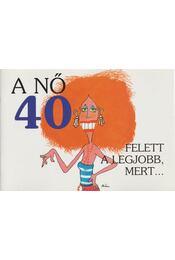 A nő 40 felett a legjobb, mert... - Jill A. Szynszki, Herb I. Kavet - Régikönyvek
