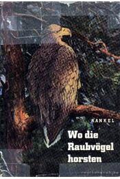 Wo die Raubvögel horsten - Jochen Kankel - Régikönyvek
