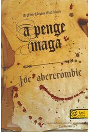 A penge maga - Joe Abercrombie - Régikönyvek