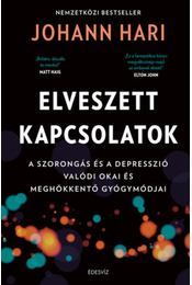 Elveszett kapcsolatok - A szorongás és a depresszió valódi okai és meghökkentő gyógymódjai - Johann Hari - Régikönyvek