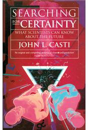 Searching for Certainty: What Science Can Know About The Future - John L. Casti - Régikönyvek