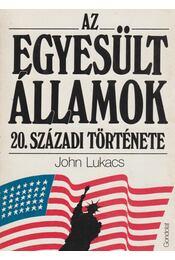 Az Egyesült Államok 20. századi története - John Lukacs - Régikönyvek