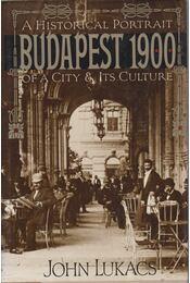 Budapest 1900: A Historical Portrait of a City and Its Culture - John Lukacs - Régikönyvek