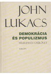 Demokrácia és populizmus - John Lukacs - Régikönyvek