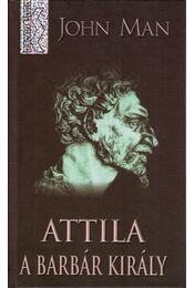 Attila, a barbár király - John Man - Régikönyvek